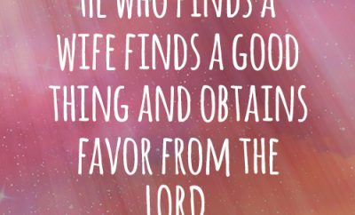 He who finds a wife finds a good thing and obtains favor from the LORD