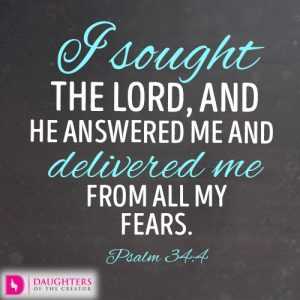 I sought the LORD, and he answered me and delivered me from all my fears