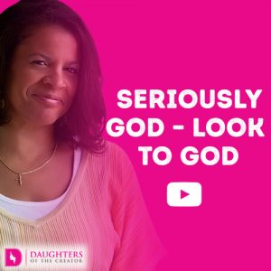 Seriously God – Look to God