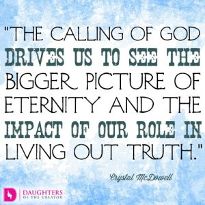 The calling of God drives us to see the bigger picture of eternity and the impact of our role in living out truth