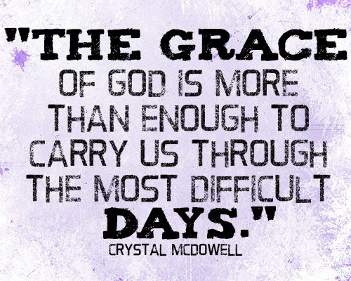 The grace of God is more than enough to carry us through the most difficult days