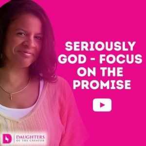 Seriously God - Focus on the Promise