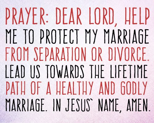 Dear Lord, help me to protect my marriage from separation or divorce. Lead us towards the lifetime path of a healthy and godly marriage. In Jesus' name, amen.