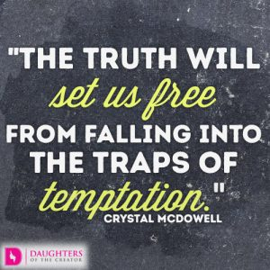 The truth will set us free from falling into the traps of temptation