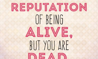 You have the reputation of being alive, but you are dead.