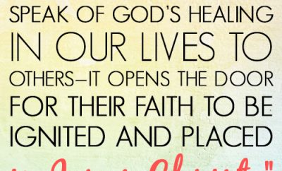 When we honestly speak of God's healing in our lives to others—it opens the door for their faith to be ignited and placed in Jesus Christ