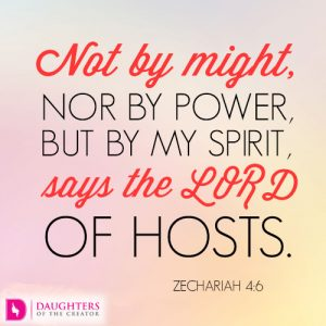 Not by might, nor by power, but by my Spirit, says the LORD of hosts