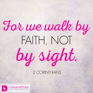 For we walk by faith, not by sight