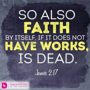 So also faith by itself, if it does not have works, is dead.