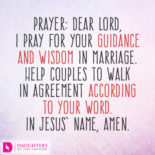Dear Lord, I pray for Your guidance and wisdom in marriage