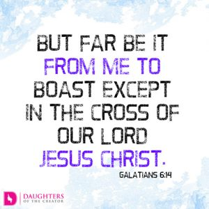 But far be it from me to boast except in the cross of our Lord Jesus Christ