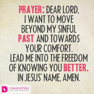 Prayer: Dear Lord, I want to move beyond my sinful past and towards Your comfort. Lead me into the freedom of knowing You better. In Jesus' name, amen.