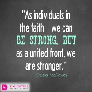 As individuals in the faith—we can be strong, but as a united front, we are stronger