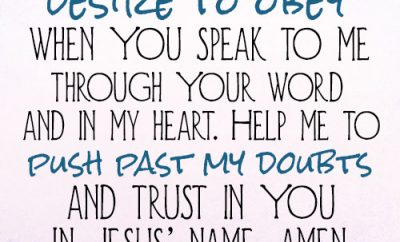 Prayer: Dear Lord, I desire to obey when You speak to me through Your word and in my heart. Help me to push past my doubts and trust in You. In Jesus' name, amen.