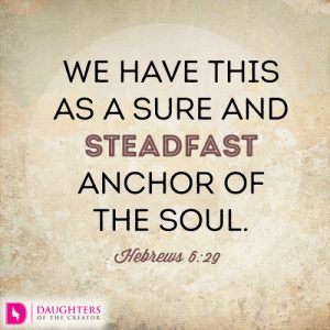 We have this as a sure and steadfast anchor of the soulWe have this as a sure and steadfast anchor of the soul