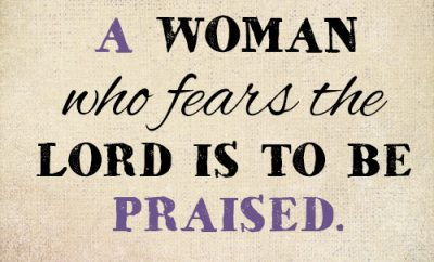 A woman who fears the LORD is to be praised