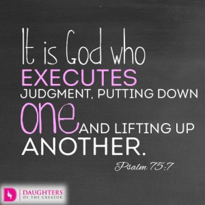 It is God who executes judgment, putting down one and lifting up another.