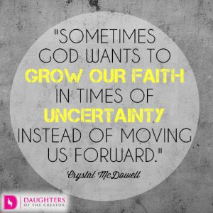 Sometimes God wants to grow our faith in times of uncertainty instead of moving us forward