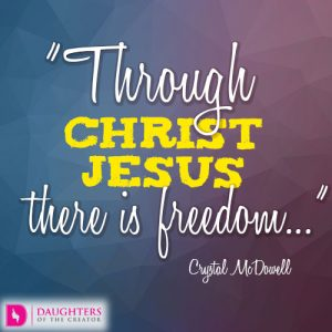 Through Christ Jesus there is freedom..