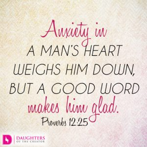Anxiety in a man's heart weighs him down, but a good word makes him glad