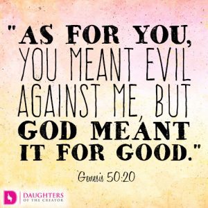 As for you, you meant evil against me, but God meant it for good
