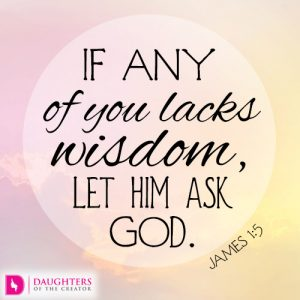 If any of you lacks wisdom, let him ask God
