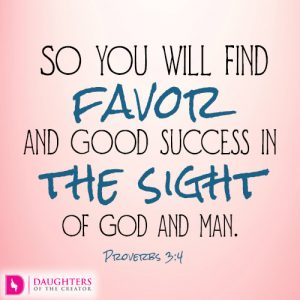 So you will find favor and good success in the sight of God and man