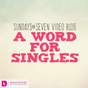 Sundays@Seven Video Blog – A Word for Singles