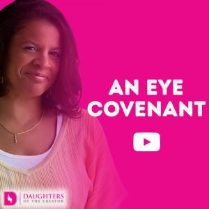 Video Blog – An Eye Covenant