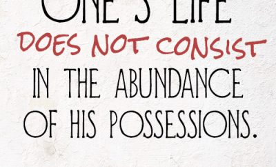 one's life does not consist in the abundance of his possessions