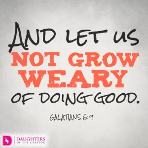 And let us not grow weary of doing good