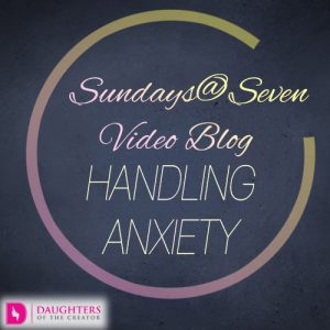 Sundays@Seven Video Blog – Handling Anxiety