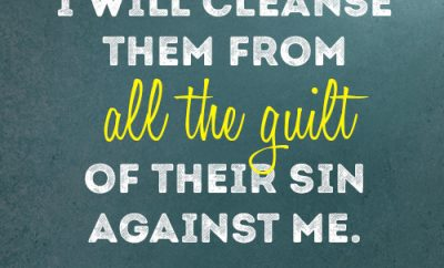 I will cleanse them from all the guilt of their sin against me. Jeremiah 33:8