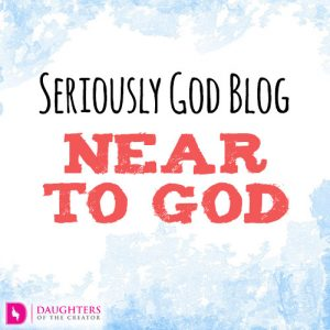 Seriously God Blog - Near to God