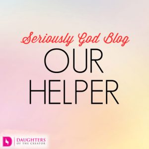 Seriously God Blog - Our Helper