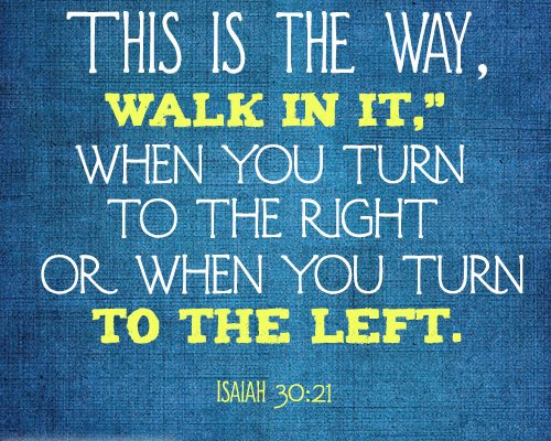 """This is the way, walk in it,"""" when you turn to the right or when you turn to the left"""