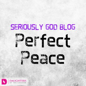 Seriously God Blog - Perfect Peace